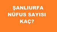 Şanlıurfa'nın nüfusu kaç? Şanlıurfa nüfus sayısı açıklandı!
