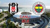 Beşiktaş Fenerbahçe CANLI - BJK FB canlı yayın izle- Süper Lig'de derbi heyecanı