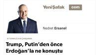 Trump, Putin'den önce Erdoğan'la ne konuştu