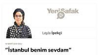 """""""İstanbul benim sevdam"""""""