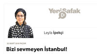 Bizi sevmeyen İstanbul!