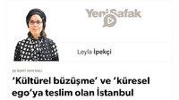'Kültürel büzüşme' ve 'küresel ego'ya teslim olan İstanbul