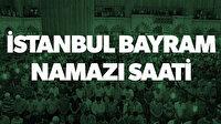 İstanbul bayram namazı saat kaçta? 2019 İstanbul bayram namazı vakti