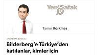 Bilderberg'e Türkiye'den katılanlar, kimler için seferber olurlar?