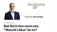 """Batı Şeria'dan sonra sıra """"Mescid-i Aksa""""da mı?"""