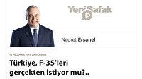 Türkiye, F-35'leri gerçekten istiyor mu?..