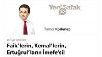 Faik'lerin, Kemal'lerin, Ertuğrul'ların İmefe'si!