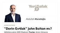 """""""Derin Gırtlak"""" John Bolton mı?"""