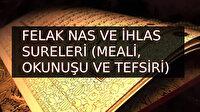 Felâk - Nas ve İhlas Suresi Türkçe Arapça Okunuşu Meali ve Faydaları