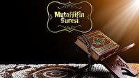 Mutaffifin Suresi'nin Okunuşu: Mutaffifin Suresi Fazileti Meali Tefsiri ve Arapça Okunuşu