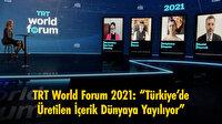 """TRT World Forum 2021 """"Türkiye'de üretilen içerik dünyaya yayılıyor"""""""