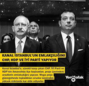 Kanal İstanbulun emlakçılığını CHP, HDP ve İYİ Parti ilçe başkanları yapıyor