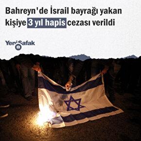 Bahreynde İsrail bayrağı yakan kişiye 3 yıl hapis cezası