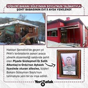 İçişleri Bakanı Süleyman Soylunun talimatıyla şehit babasının evi 3 ayda yenilendi.