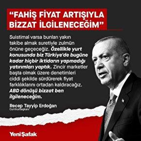 Cumhurbaşkanı Erdoğan: Fahiş fiyat artışlarıyla bizzat ilgileneceğim