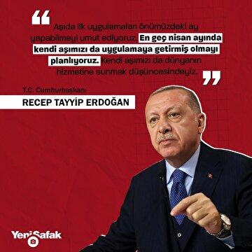 cumhurbaskani-erdogan-en-gec-nisan-ayinda-kendi-asimizi-uygulamaya-getirmis-olmayi-planliyoruz