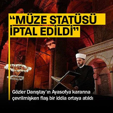 Ayasofyanın müzeye çevrilmesi kararı Danıştay tarafından iptal edildi iddiası