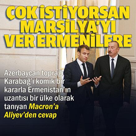 Azerbaycan Cumhurbaşkanı Aliyev: Çok istiyorlarsa versinler Marsilyayı Ermeniler orada kendilerine devlet kursun