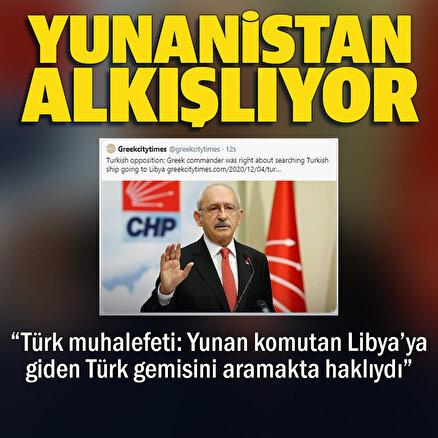 Yunanistandan Kılıçdaroğluna övgü: Muhalefet lideri Libyaya giden Türk gemisinin aranması haklıydı dedi