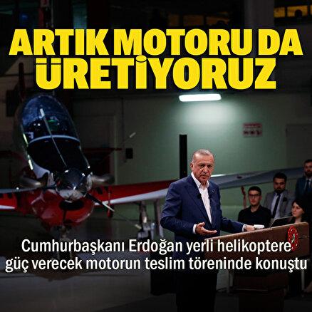 İlk Milli Helikopter Motoru Teslim Töreninde Cumhurbaşkanı Erdoğandan önemli açıklamalar