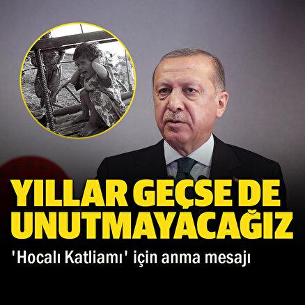 Cumhurbaşkanı Erdoğandan Hocalı Katliamı için anma mesajı