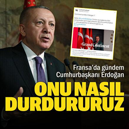 Fransada gündem Cumhurbaşkanı Erdoğan: Onu nasıl durdururuz