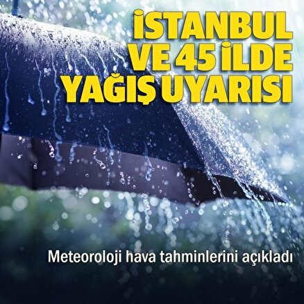 İstanbul ve 45 ile yağış uyarısı