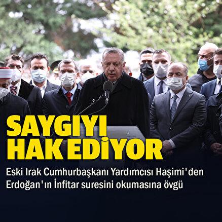 Eski Irak Cumhurbaşkanı Yardımcısı Haşimiden Cumhurbaşkanı Erdoğana övgü: Takdir ve saygıyı hak ediyor