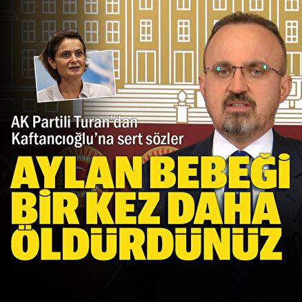AK Partili Turandan CHP İstanbul İl Başkanı Kaftancıoğluna tepki: Aylan bebeği bir kez daha öldürdünüz
