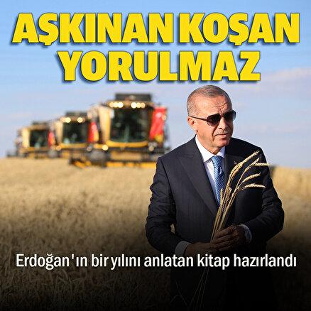 Aşkınan Koşan Yorulmaz: Cumhurbaşkanı Erdoğanın bir yılını anlatan kitap hazırlandı