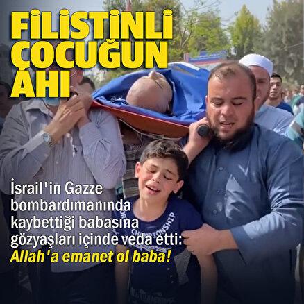 İsrailin Gazze bombardımanında babasını kaybeden Filistinli çocuktan yürek burkan feryat: Elveda baba
