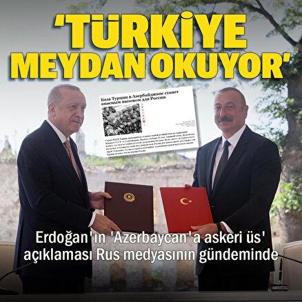 Erdoğanın Azerbaycana askeri üs açıklaması Rus medyasında: Ciddi bir meydan okuma