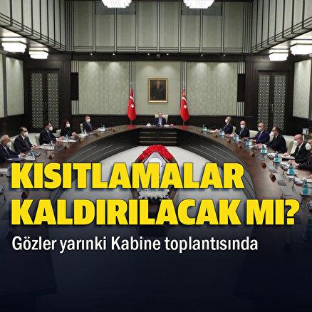Normalleşme takviminde gözler Kabine toplantısında: Kısıtlamalar kaldırılacak mı?
