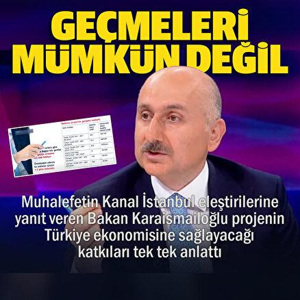 Bakan Karaismailoğlu Kanal İstanbulun Türkiye ekonomisine sağlayacağı katkıları tek tek anlattı