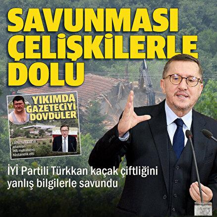 İYİ Partili Türkkan kaçak çiftliğini yanlış bilgilerle savundu