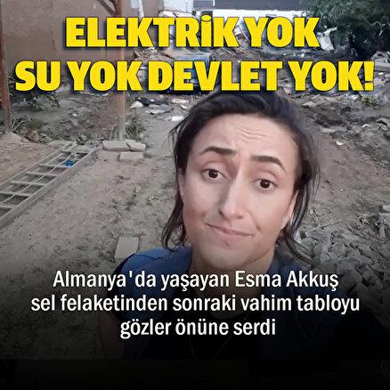 Almanyada yaşayan Esma Akkuş sel felaketinden sonraki vahim tabloyu gözler önüne serdi: Elektrik yok, su yok, devlet yok!