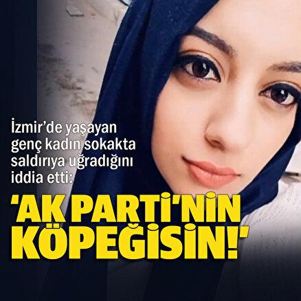 İzmirde yaşayan genç kadın: Sokakta başörtümü açıp AK Partinin köpeğisin diyerek saldırdılar