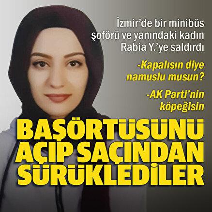 İzmirde bir kadına saldıran ve başındaki örtüyü açarak AK Partinin köpeğisin diye hakaretler eden minibüs şoförüne soruşturma