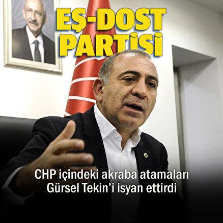 CHP içindeki akraba atamaları Gürsel Tekini isyan ettirdi