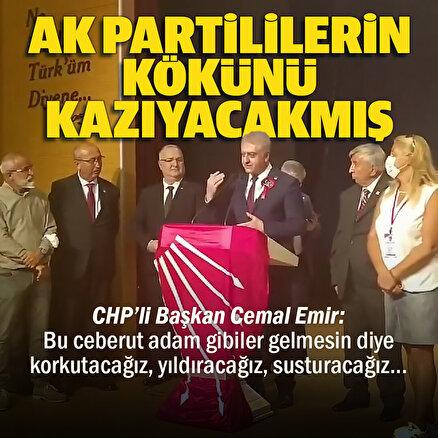 CHPli Cemal Emirden Cumhurbaşkanı Erdoğana ve AK Partililere tehdit: Bunların kökünü kazıyacağız