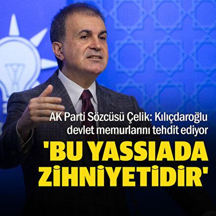 AK Parti Sözcüsü Çelikten Kılıçdaroğluna tepki: Bunun adı Yassıada zihniyetidir
