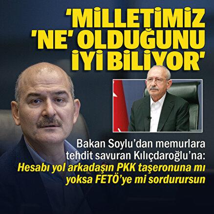 Bakan Soyludan memurlara tehdit savuran Kılıçdaroğluna: Hesabı yol arkadaşın PKKnın siyasi taşeronuna mı yoksa FETÖye mi sordurursun