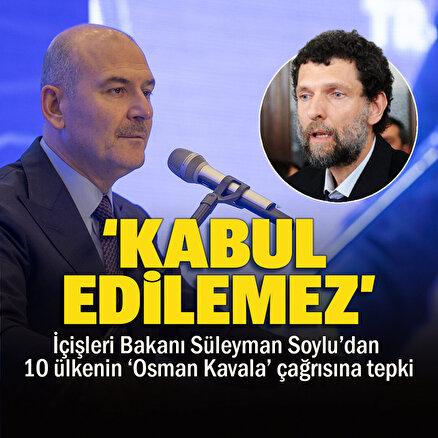 İçişleri Bakanı Süleyman Soyludan 10 ülkenin Osman Kavala çağrısına tepki