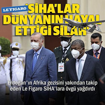 Erdoğanın Afrika gezisini yakından takip eden Le Figaro SİHAlara övgü yağdırdı: Dünyanın hayal ettiği silahlar