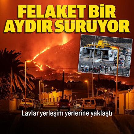 Felaket bir aydır sürüyor: Lavlar yerleşim yerlerine yaklaştı