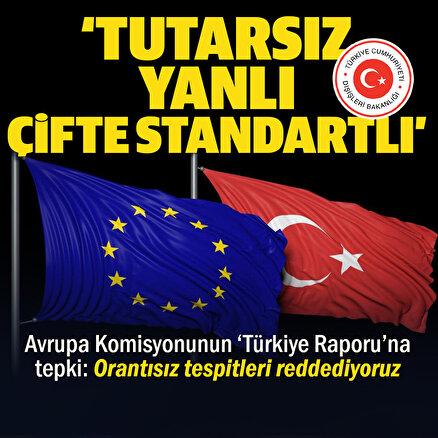 Dışişlerinden AB raporuna tepki: Türkiyeye karşı sorumluluklar göz ardı edildi