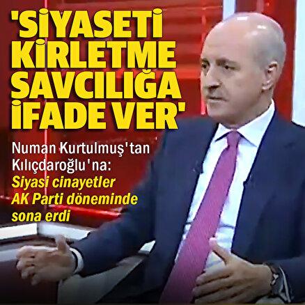 AK Parti Genel Başkanvekili Numan Kurtulmuş: Kılıçdaroğlu siyaseti kirletmek yerine savcılığa ifade vermeli
