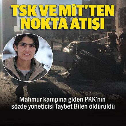 TSK ve MİTten nokta atışı: Mahmur kampına giden PKKnın sözde yöneticisi Taybet Bilen öldürüldü