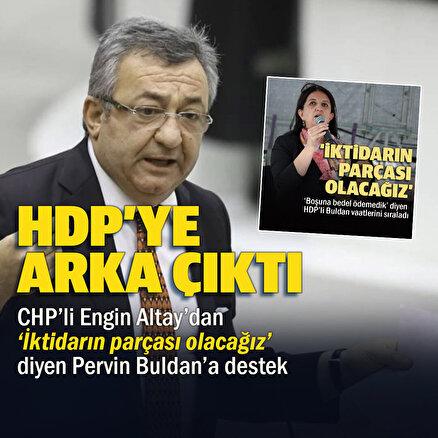 CHPli Altay İktidarın parçası olacağız diyen HDPye arka çıktı: Ülkeyi yönetme iddiasında olmayan parti olur mu?