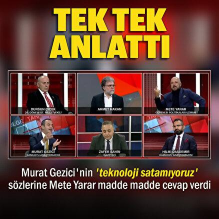 Türkiye teknoloji satamıyor diyen Murat Geziciye Mete Yarar canlı yayında tek tek anlattı